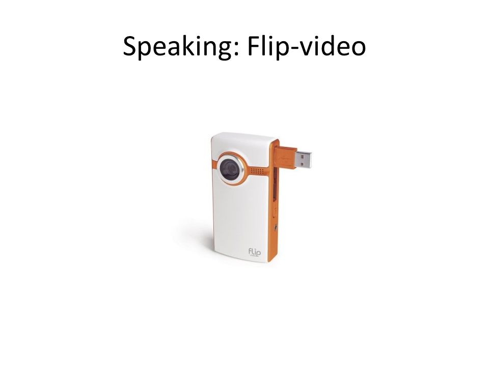 Speaking: Flip-video