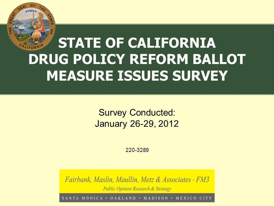 220-3289 Survey Conducted: January 26-29, 2012 STATE OF CALIFORNIA DRUG POLICY REFORM BALLOT MEASURE ISSUES SURVEY