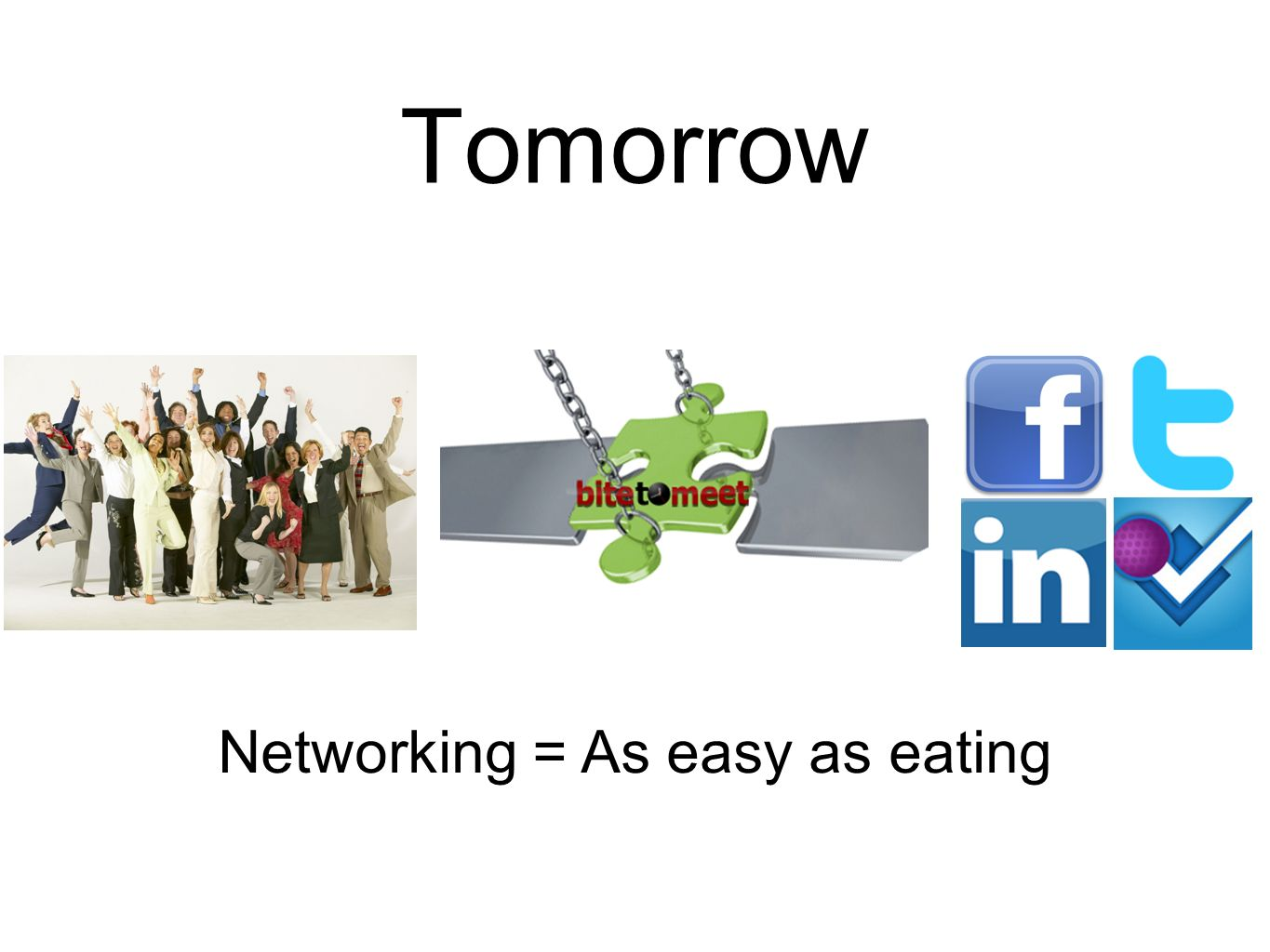 Tomorrow Networking = As easy as eating