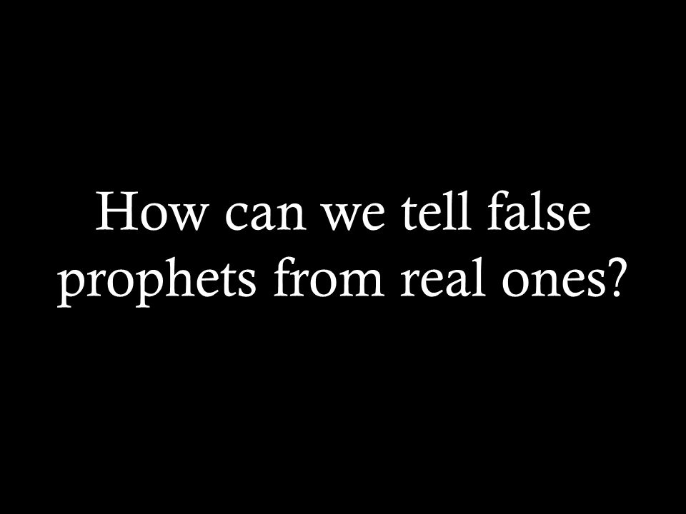 How can we tell false prophets from real ones?