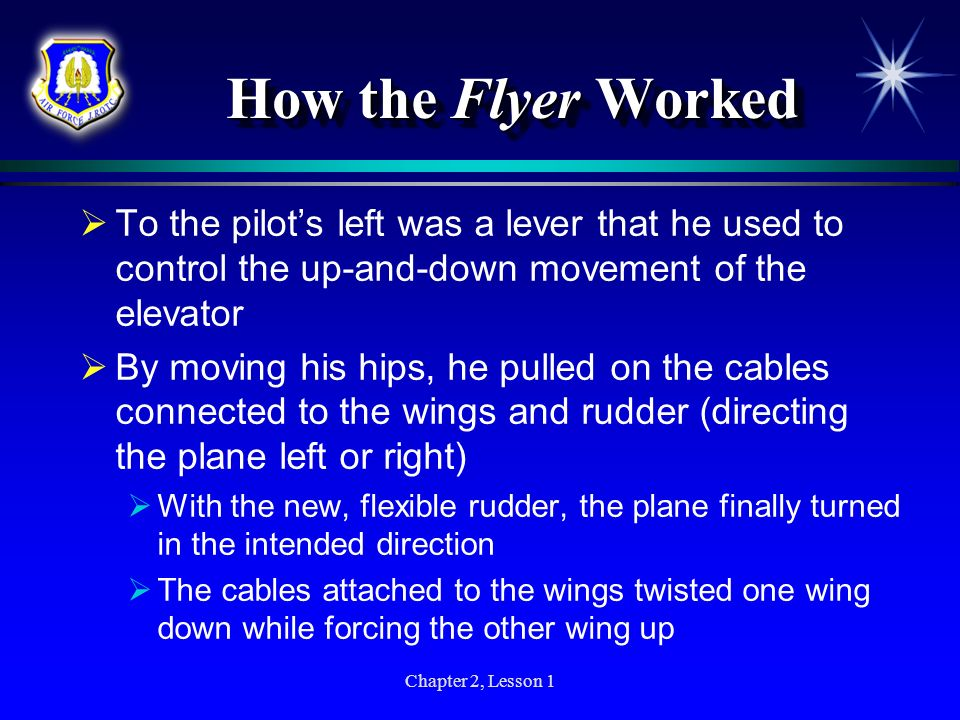 Chapter 2, Lesson 1 How the Flyer Worked How the Flyer Worked To the pilots left was a lever that he used to control the up-and-down movement of the e
