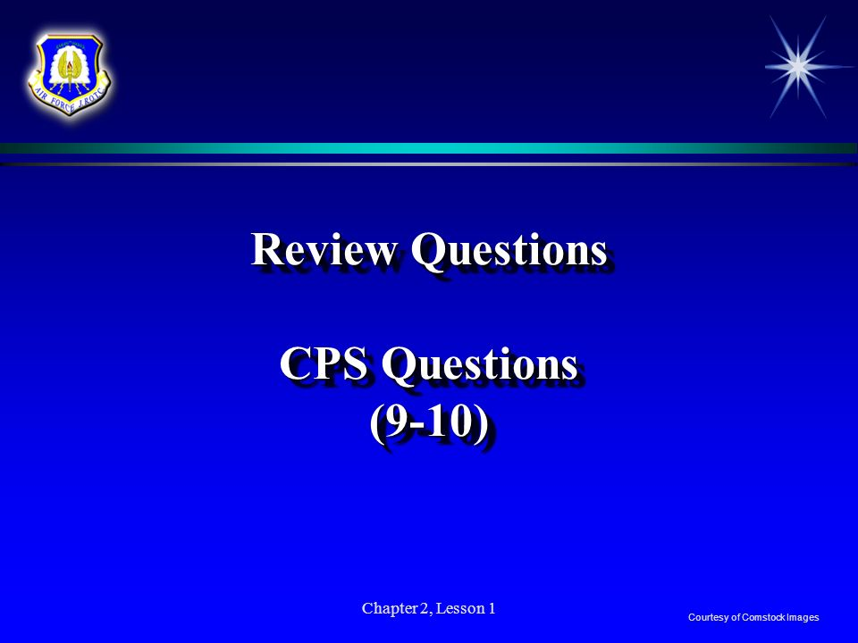 Chapter 2, Lesson 1 Review Questions CPS Questions (9-10) Courtesy of Comstock Images