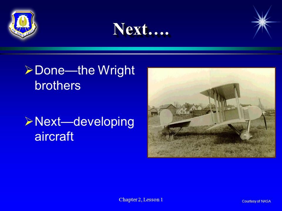 Chapter 2, Lesson 1 Next….Next…. Donethe Wright brothers Nextdeveloping aircraft Courtesy of NASA