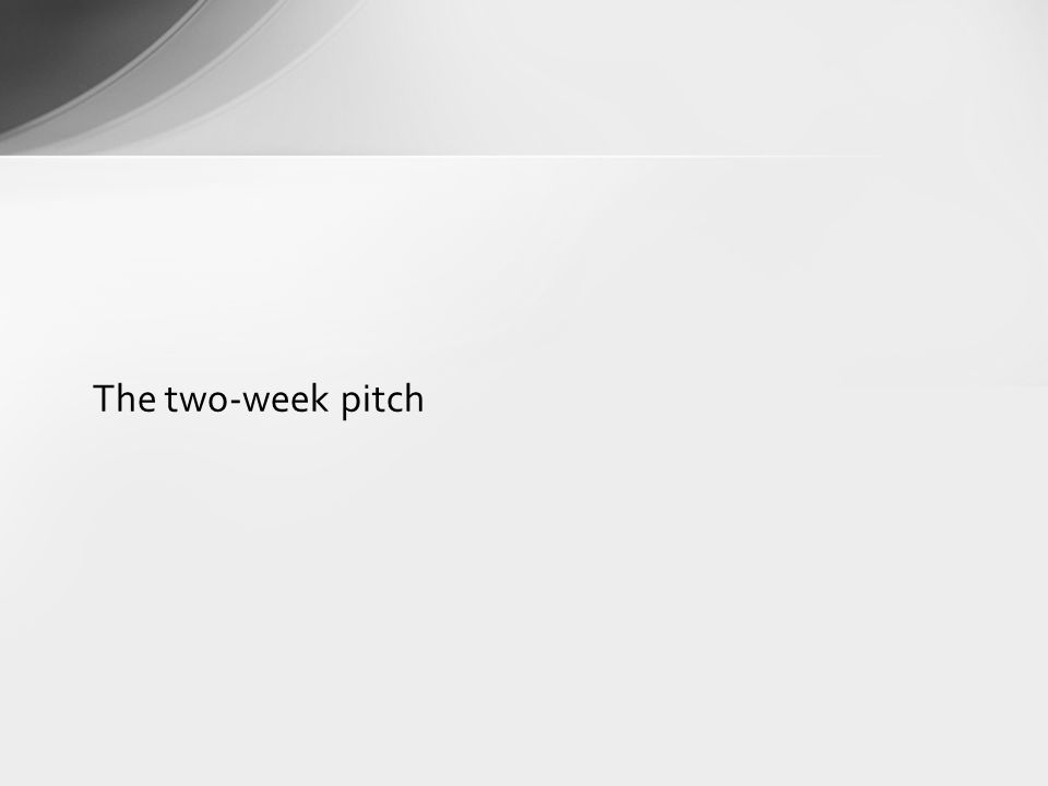 The two-week pitch