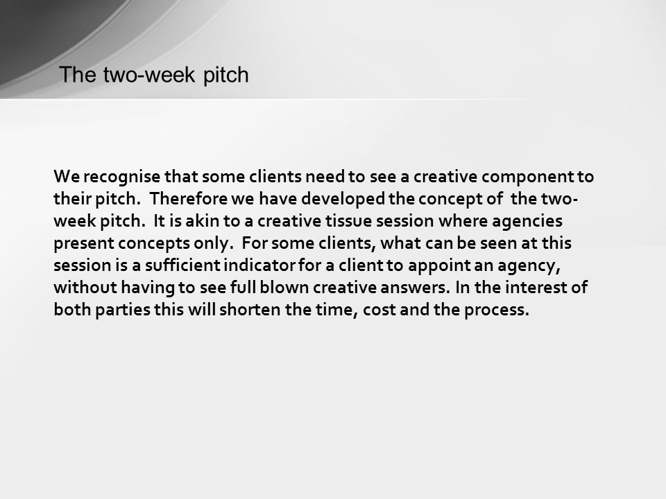 We recognise that some clients need to see a creative component to their pitch.