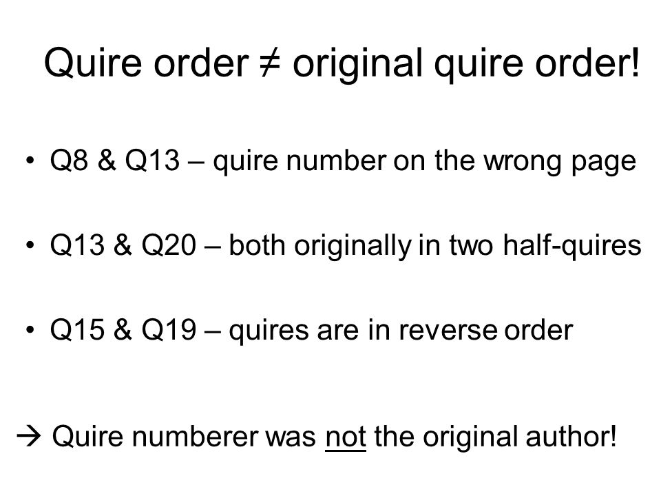 Quire order original quire order! Q8 & Q13 – quire number on the wrong page Q13 & Q20 – both originally in two half-quires Q15 & Q19 – quires are in r