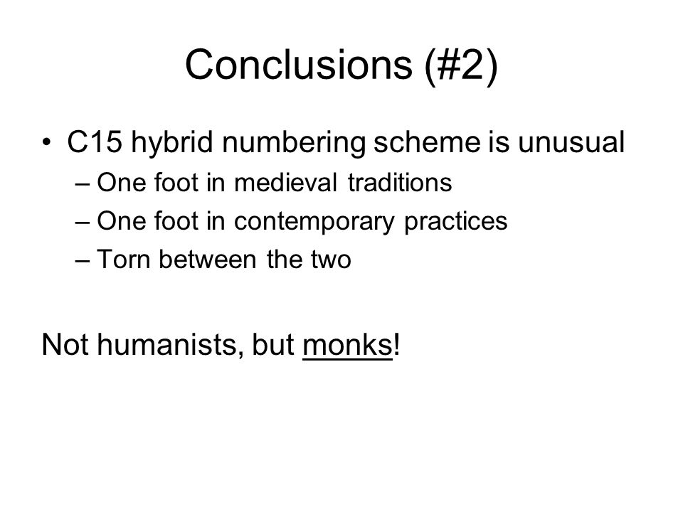 Conclusions (#2) C15 hybrid numbering scheme is unusual –One foot in medieval traditions –One foot in contemporary practices –Torn between the two Not