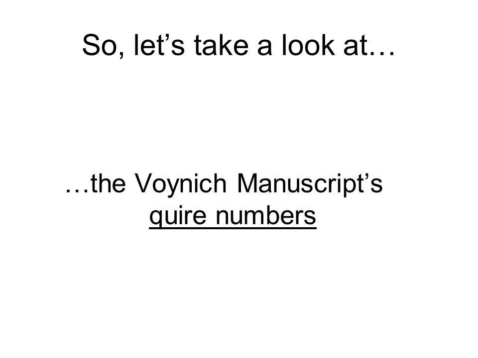 So, lets take a look at… …the Voynich Manuscripts quire numbers