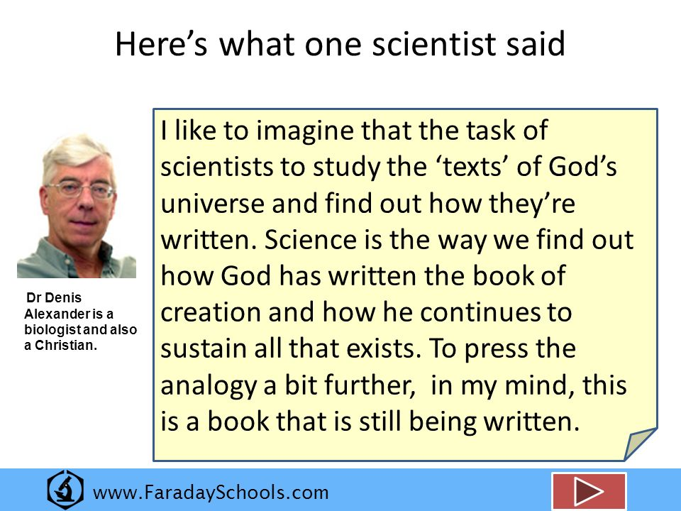 www.FaradaySchools.com Heres what one scientist said Dr Denis Alexander is a biologist and also a Christian.