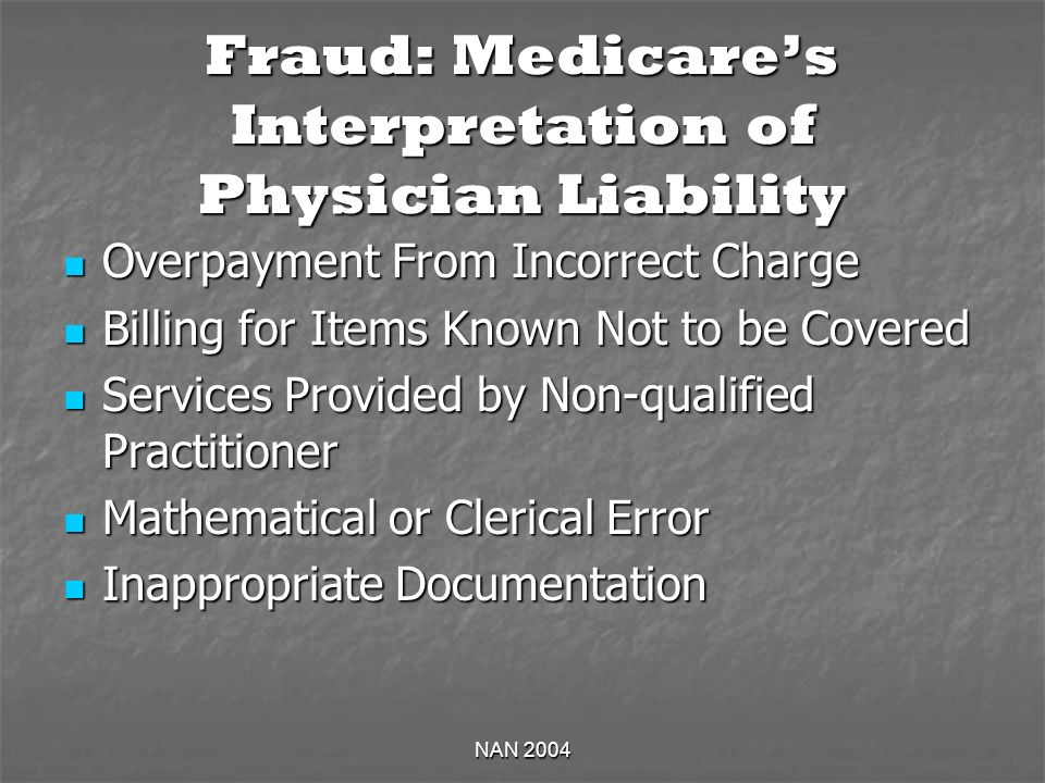 NAN 2004 Fraud: Medicares Interpretation of Physician Liability Overpayment From Incorrect Charge Overpayment From Incorrect Charge Billing for Items