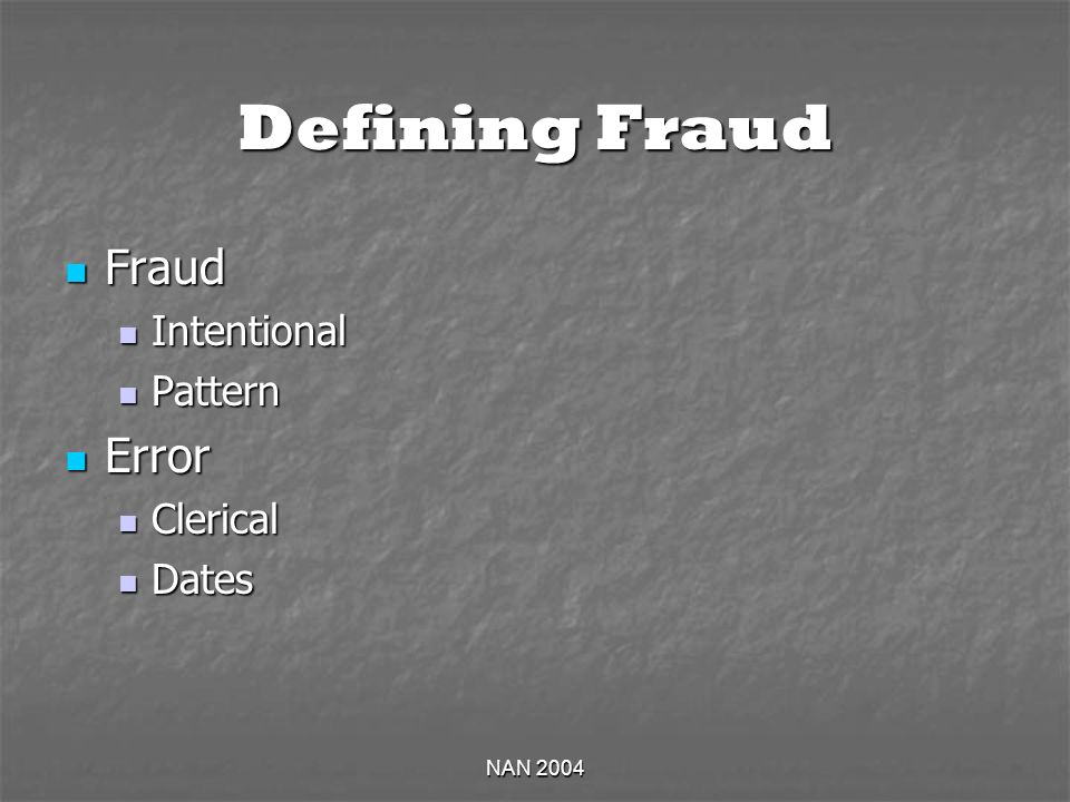 NAN 2004 Defining Fraud Fraud Fraud Intentional Intentional Pattern Pattern Error Error Clerical Clerical Dates Dates