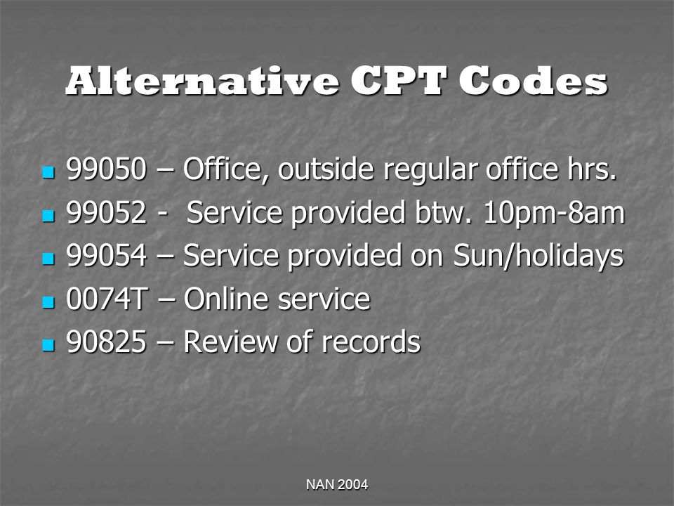 NAN 2004 Alternative CPT Codes 99050 – Office, outside regular office hrs. 99050 – Office, outside regular office hrs. 99052 - Service provided btw. 1