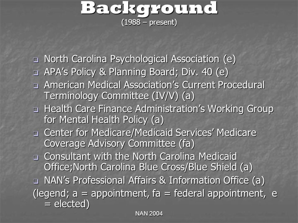 NAN 2004 Background (1988 – present) North Carolina Psychological Association (e) North Carolina Psychological Association (e) APAs Policy & Planning
