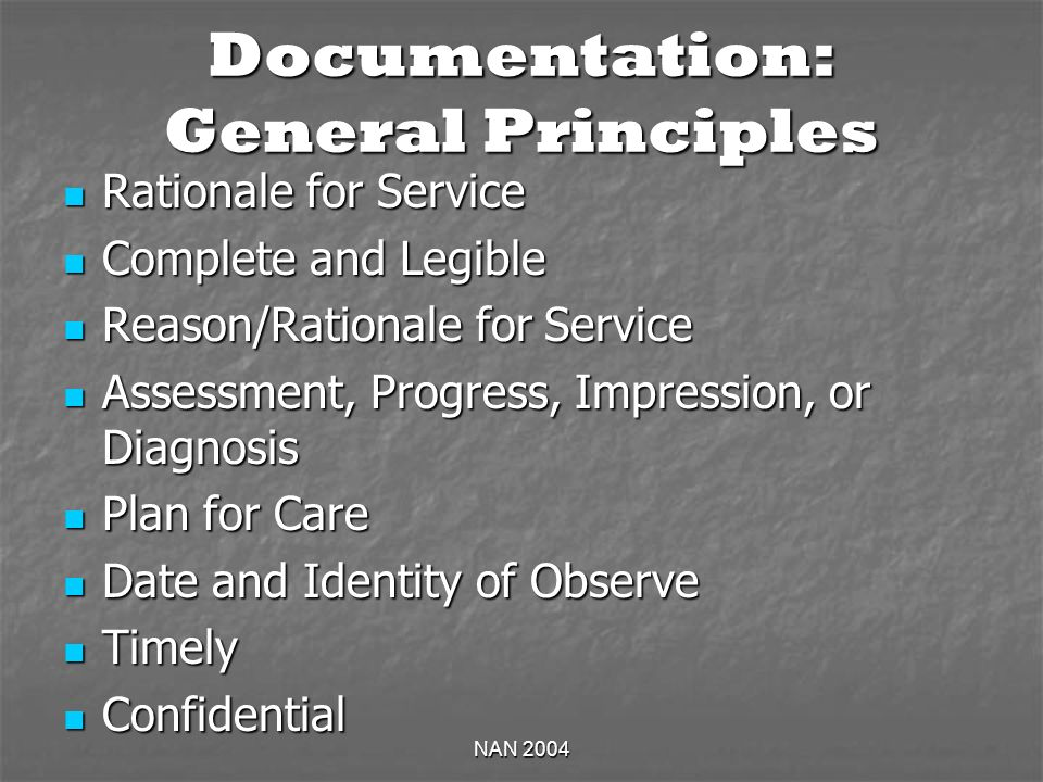 NAN 2004 Documentation: General Principles Rationale for Service Rationale for Service Complete and Legible Complete and Legible Reason/Rationale for
