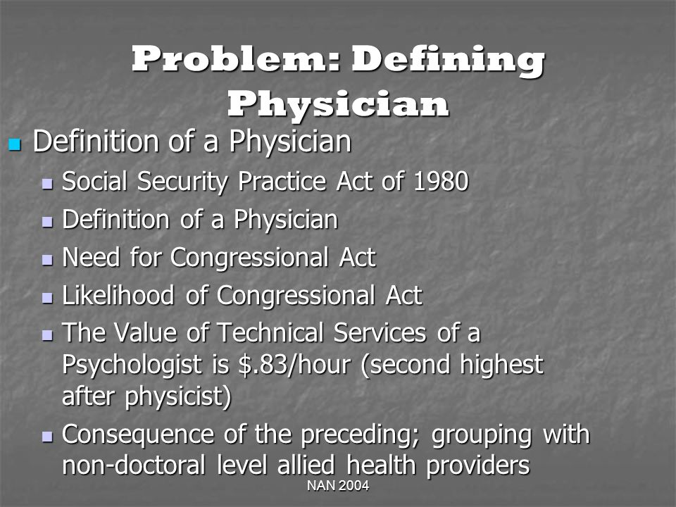 NAN 2004 Problem: Defining Physician Definition of a Physician Definition of a Physician Social Security Practice Act of 1980 Social Security Practice