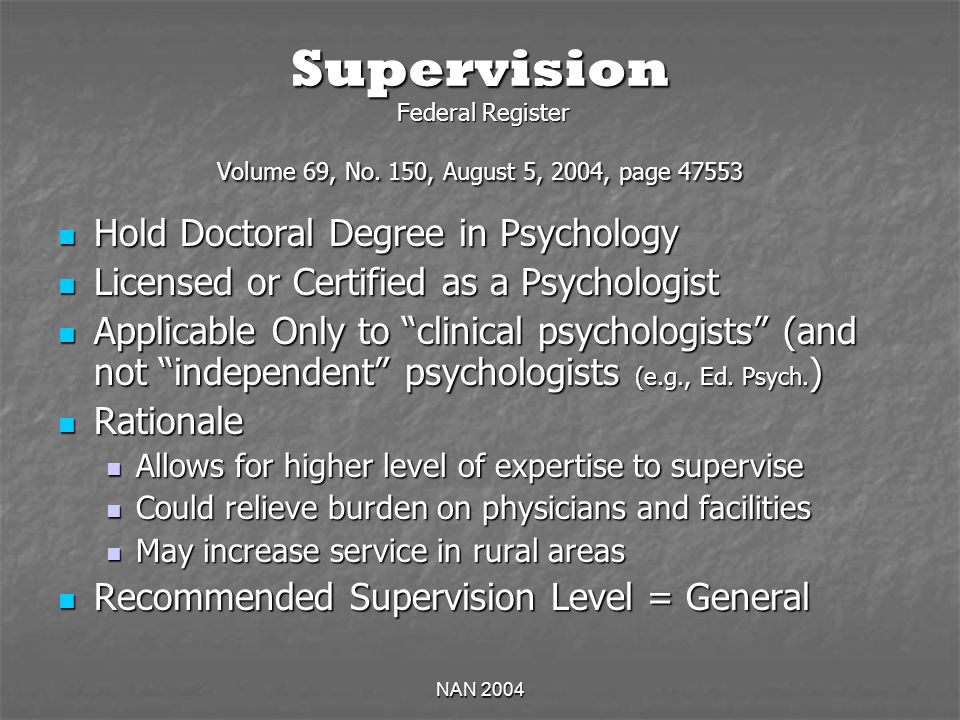 NAN 2004 Supervision Federal Register Volume 69, No. 150, August 5, 2004, page 47553 Hold Doctoral Degree in Psychology Hold Doctoral Degree in Psycho
