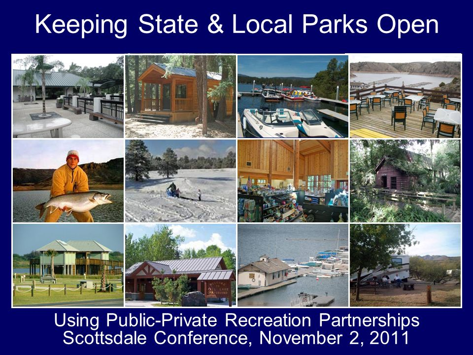 Keeping State & Local Parks Open Using Public-Private Recreation Partnerships Scottsdale Conference, November 2, 2011