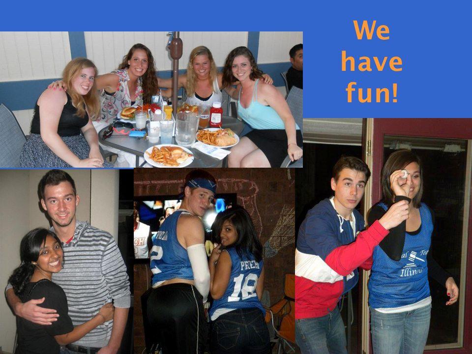 We have fun!