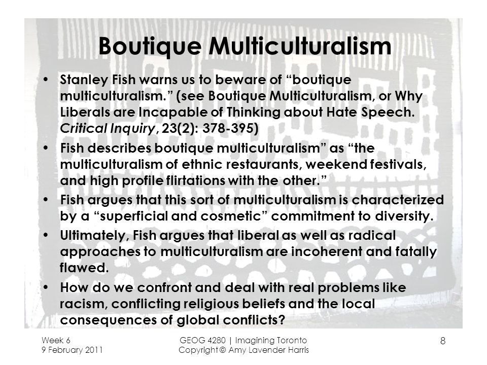 Boutique Multiculturalism Stanley Fish warns us to beware of boutique multiculturalism. (see Boutique Multiculturalism, or Why Liberals are Incapable