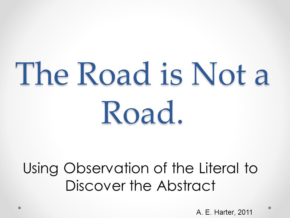 The Road is Not a Road. Using Observation of the Literal to Discover the Abstract A.