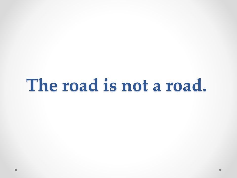 The road is not a road.