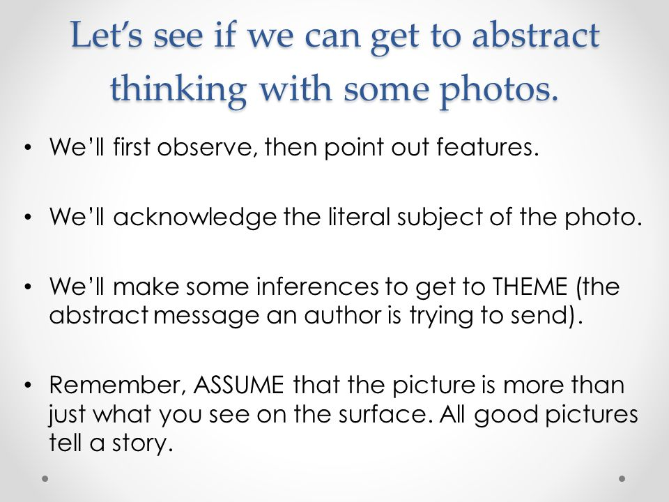 Lets see if we can get to abstract thinking with some photos.