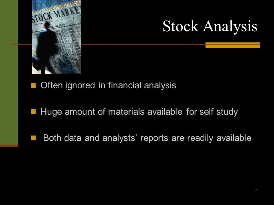 41 Stock Analysis Often ignored in financial analysis Huge amount of materials available for self study Both data and analysts reports are readily ava