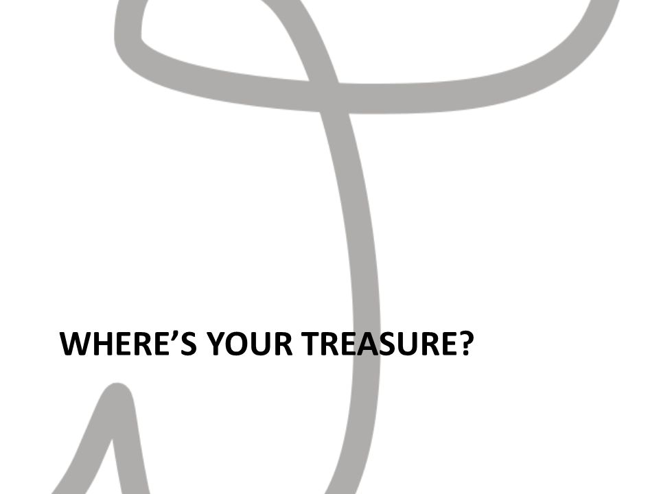 WHERES YOUR TREASURE