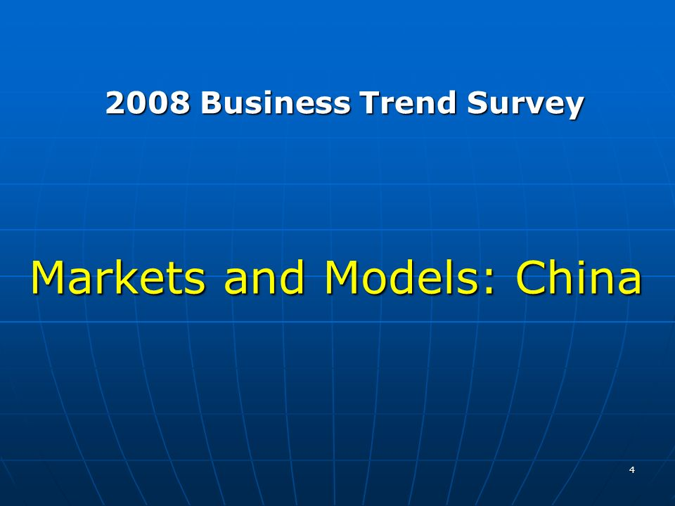 4 Markets and Models: China 2008 Business Trend Survey