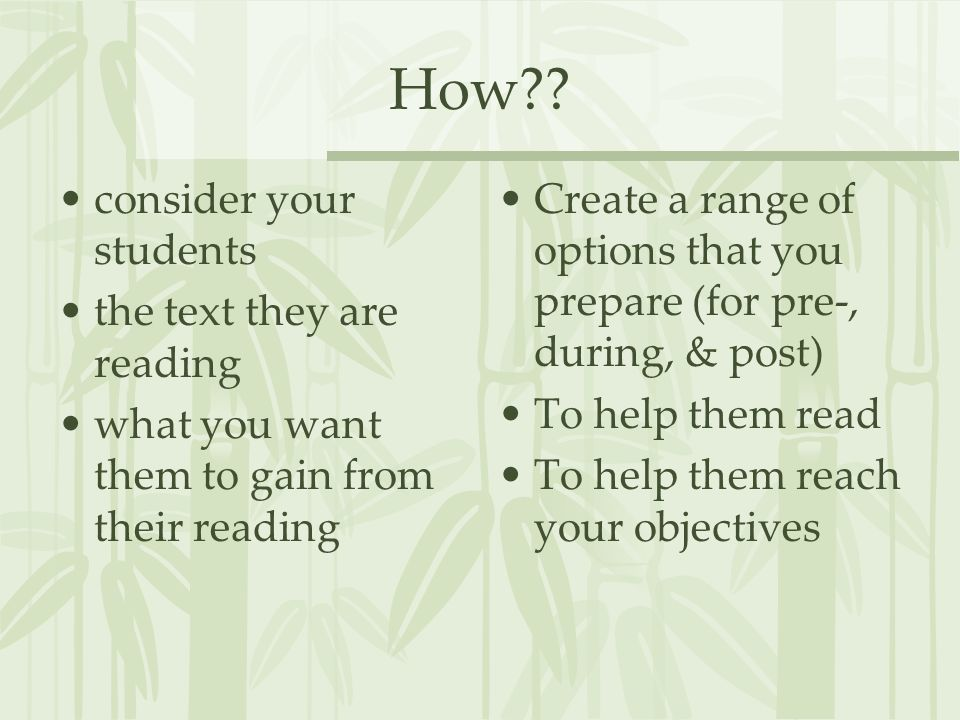 How?? consider your students the text they are reading what you want them to gain from their reading Create a range of options that you prepare (for p