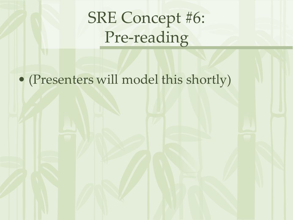 SRE Concept #6: Pre-reading (Presenters will model this shortly)