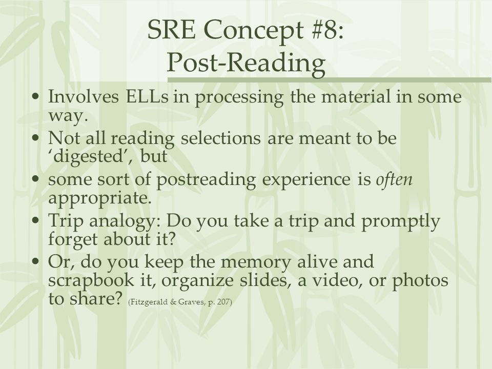 SRE Concept #8: Post-Reading Involves ELLs in processing the material in some way. Not all reading selections are meant to be digested, but some sort
