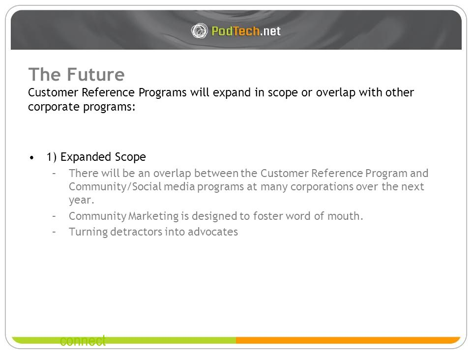 connect The Future 1) Expanded Scope –There will be an overlap between the Customer Reference Program and Community/Social media programs at many corp
