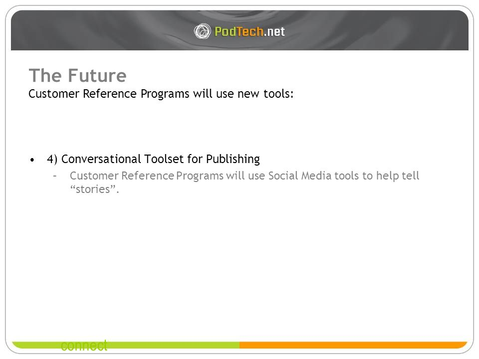 connect The Future 4) Conversational Toolset for Publishing –Customer Reference Programs will use Social Media tools to help tell stories.