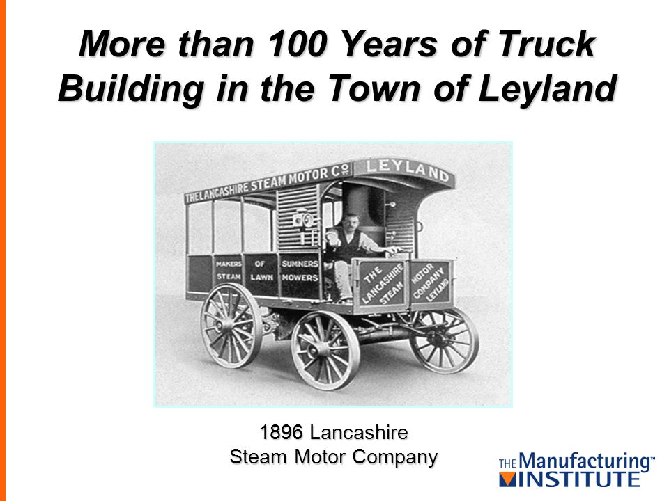 More than 100 Years of Truck Building in the Town of Leyland 1896 Lancashire Steam Motor Company