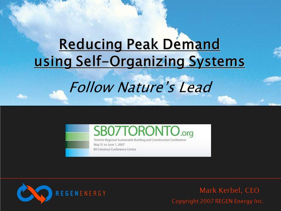 Reducing Peak Demand using Self-Organizing Systems Reducing Peak Demand using Self-Organizing Systems Follow Natures Lead Copyright 2007 REGEN Energy Inc.