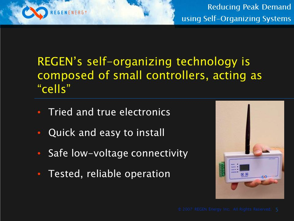 5 Reducing Peak Demand using Self-Organizing Systems © 2007 REGEN Energy Inc. All Rights Reserved. REGENs self-organizing technology is composed of sm