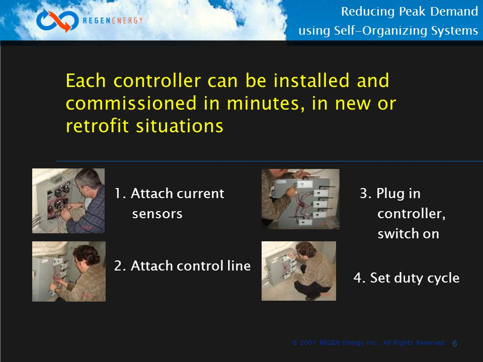 6 Reducing Peak Demand using Self-Organizing Systems © 2007 REGEN Energy Inc. All Rights Reserved. Each controller can be installed and commissioned i