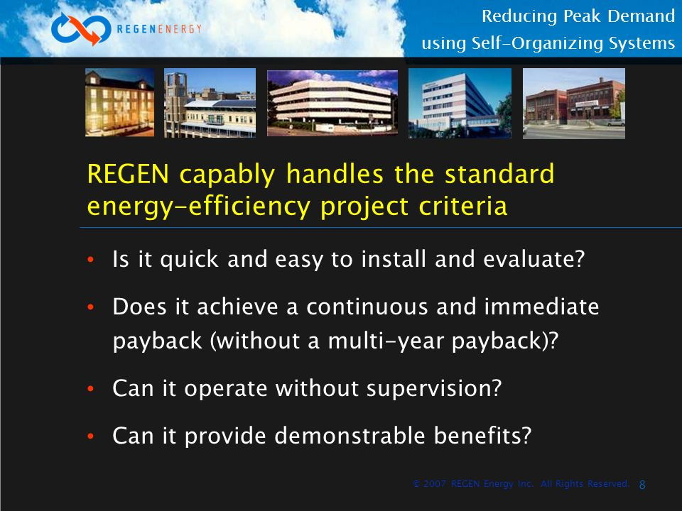 8 Reducing Peak Demand using Self-Organizing Systems © 2007 REGEN Energy Inc. All Rights Reserved. REGEN capably handles the standard energy-efficienc