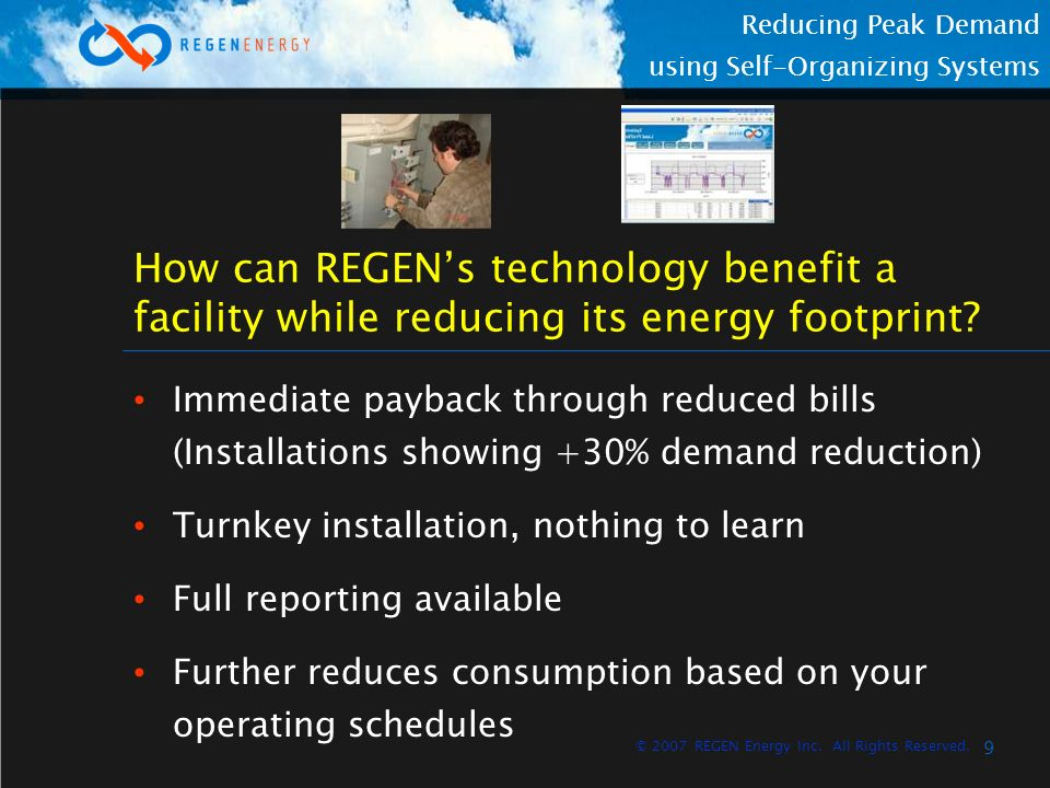 9 Reducing Peak Demand using Self-Organizing Systems © 2007 REGEN Energy Inc. All Rights Reserved. How can REGENs technology benefit a facility while