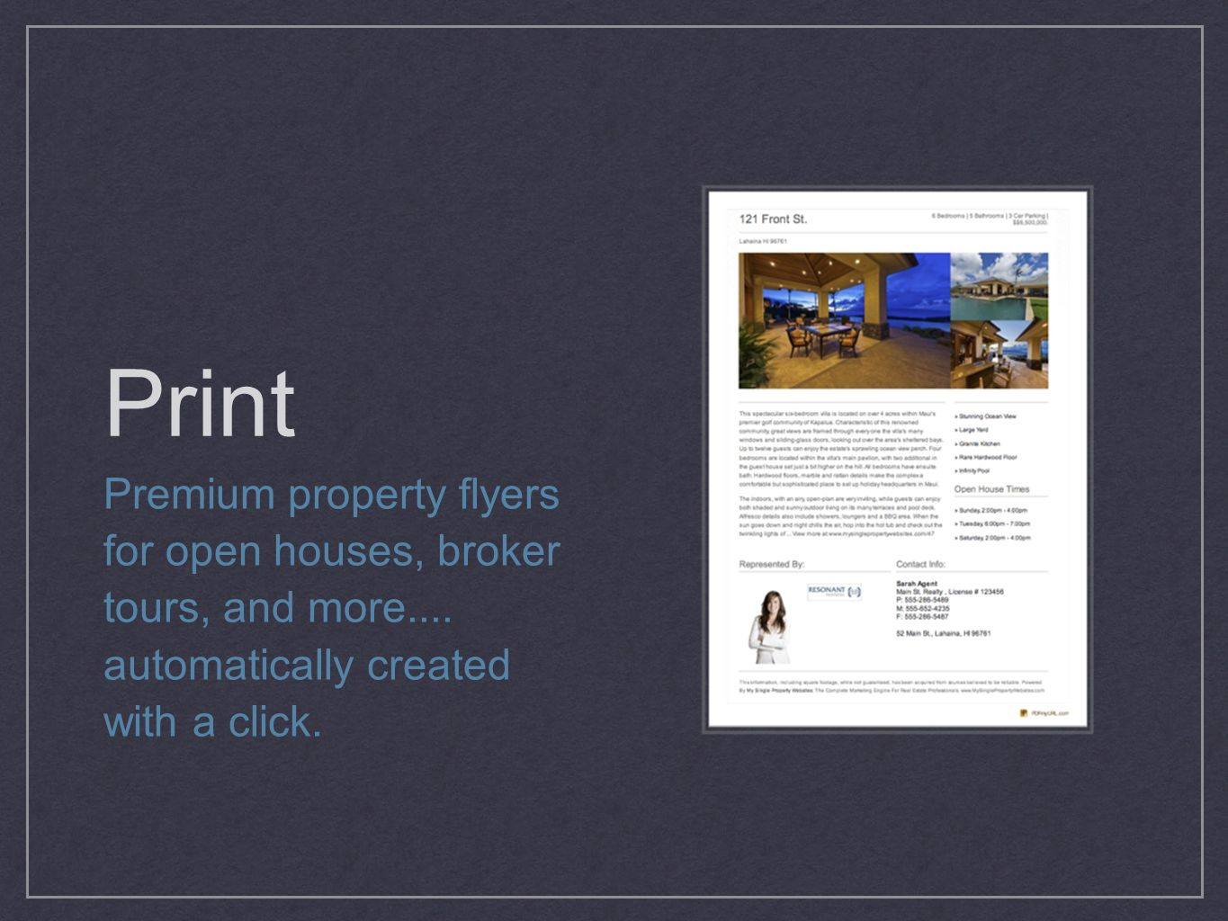 Print Premium property flyers for open houses, broker tours, and more.... automatically created with a click.