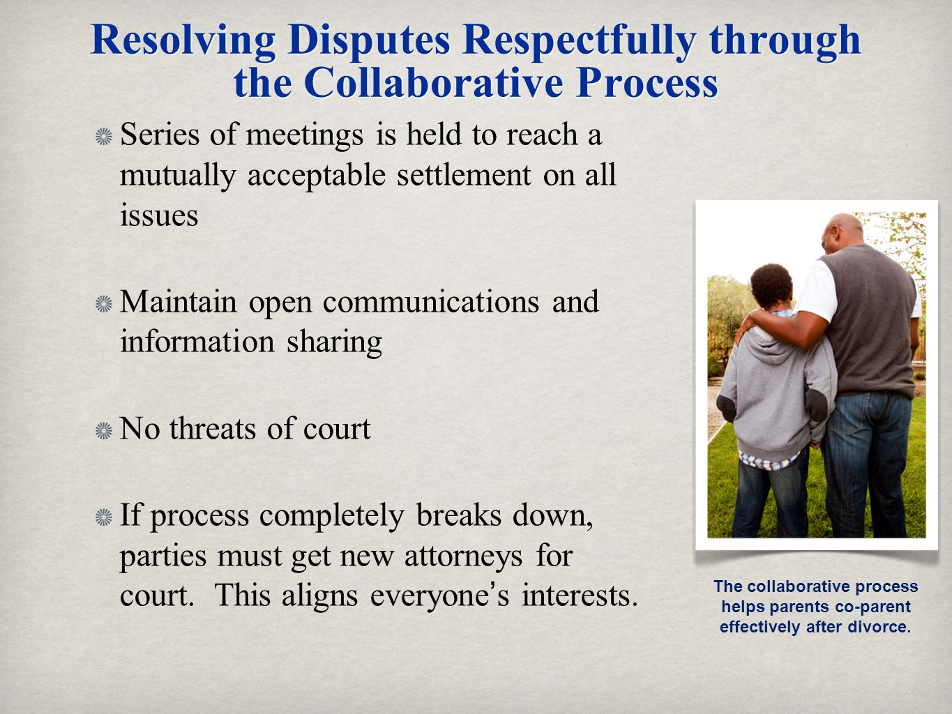 Resolving Disputes Respectfully through the Collaborative Process Series of meetings is held to reach a mutually acceptable settlement on all issues M