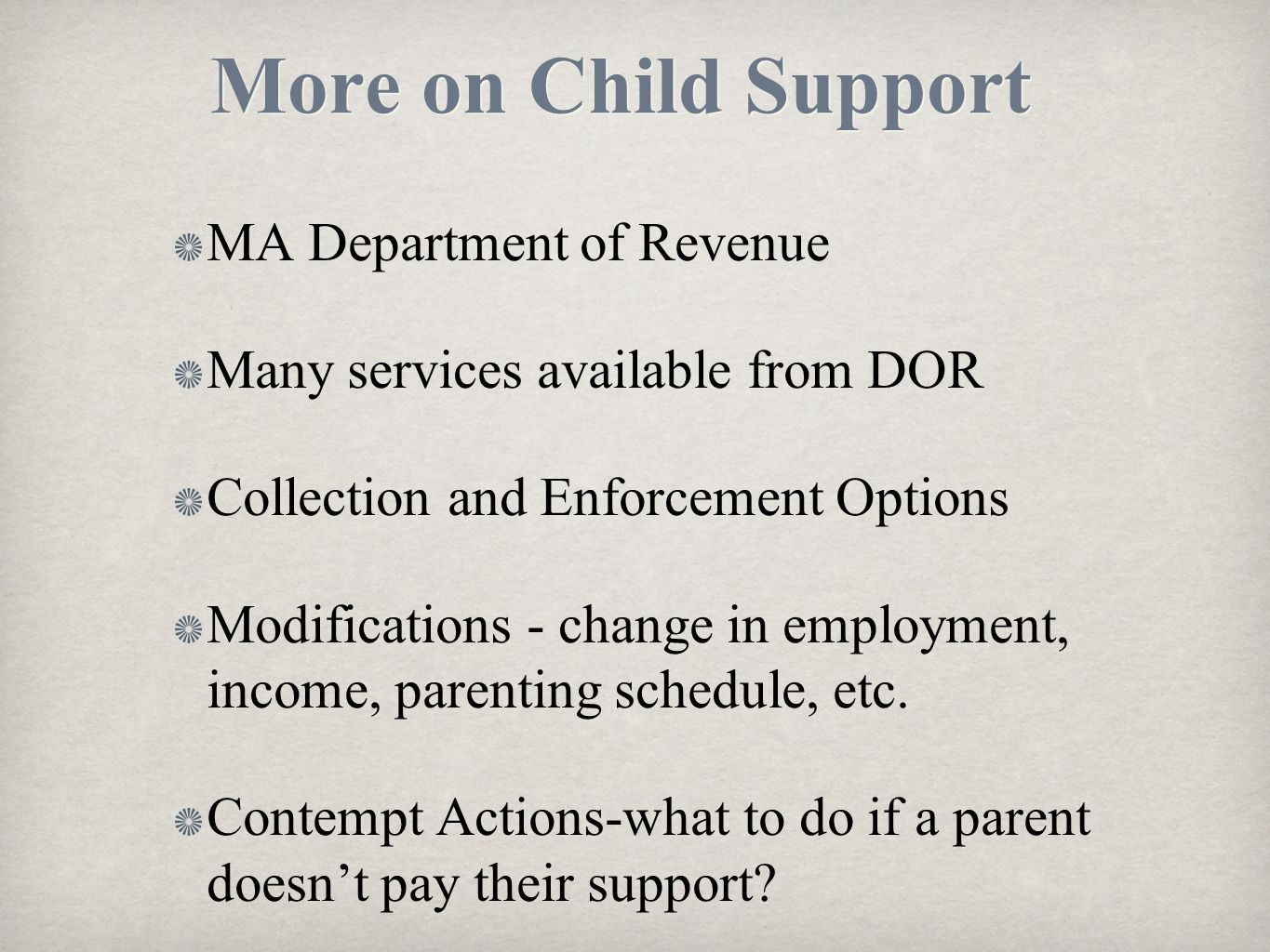 More on Child Support MA Department of Revenue Many services available from DOR Collection and Enforcement Options Modifications - change in employmen