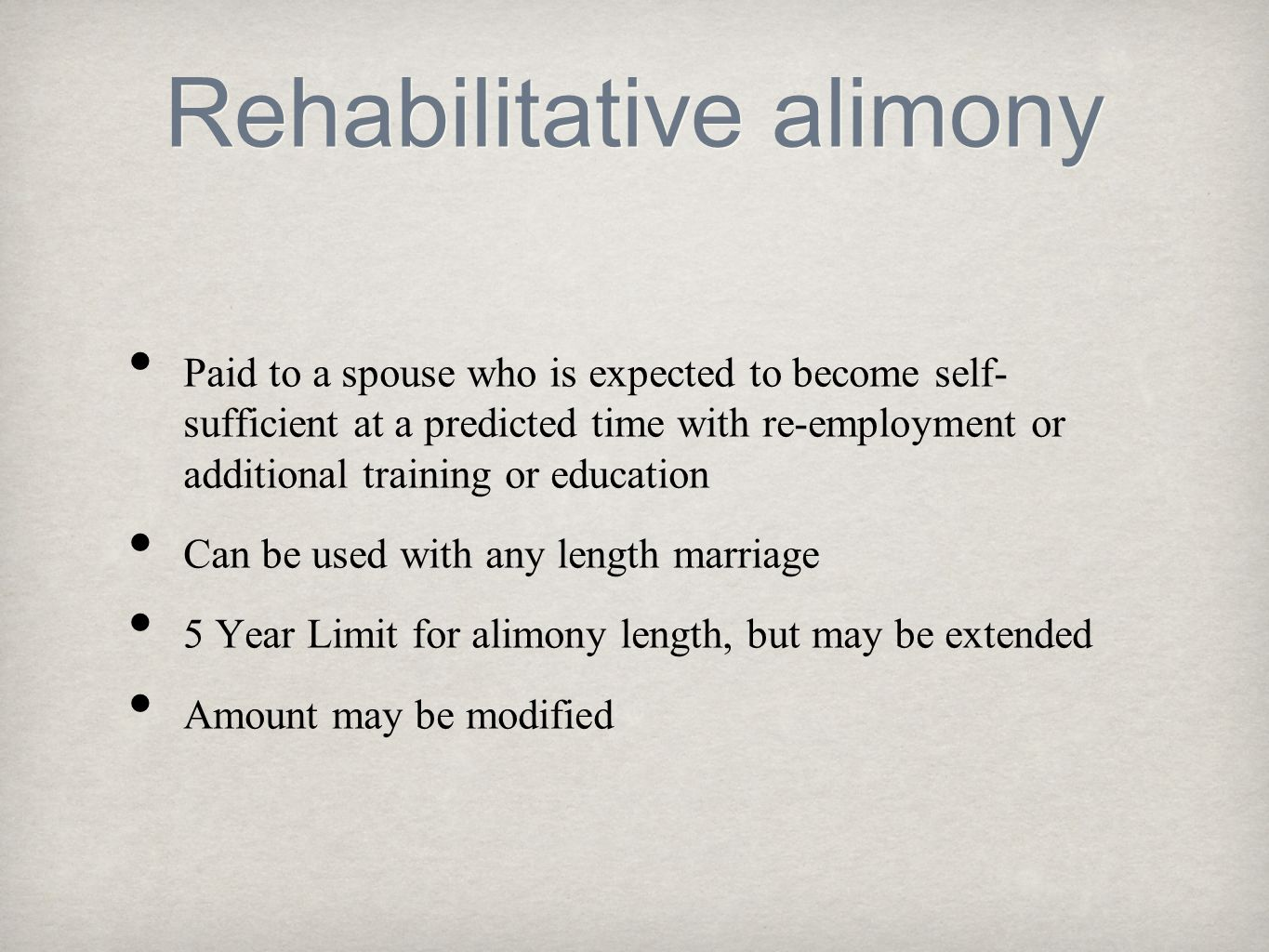 Rehabilitative alimony Paid to a spouse who is expected to become self- sufficient at a predicted time with re-employment or additional training or ed