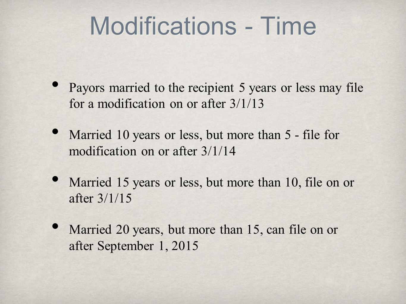 Modifications - Time Payors married to the recipient 5 years or less may file for a modification on or after 3/1/13 Married 10 years or less, but more
