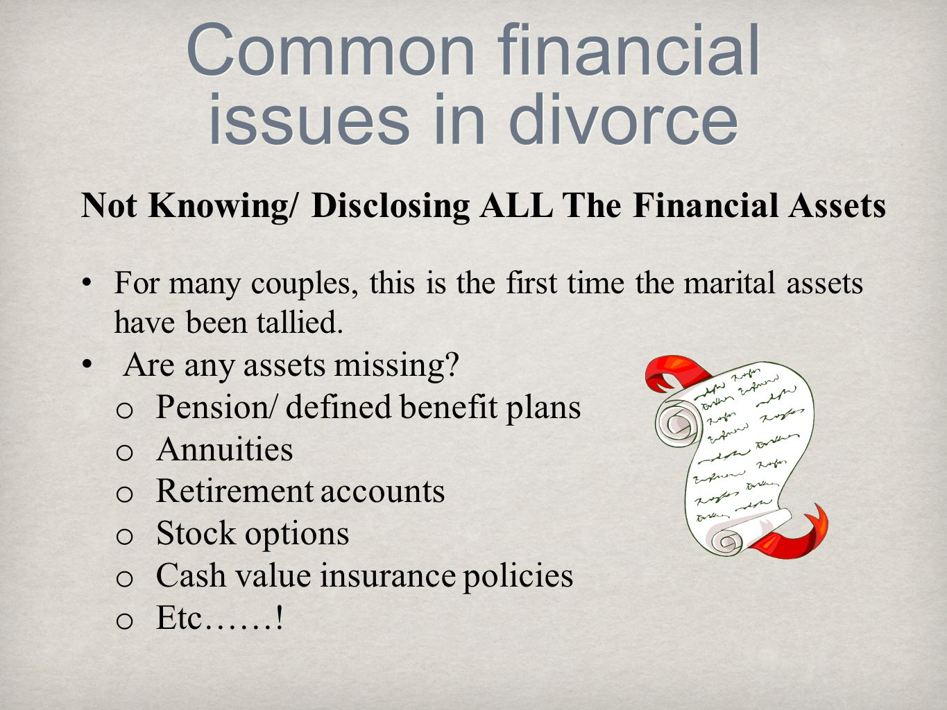 Common financial issues in divorce Not Knowing/ Disclosing ALL The Financial Assets For many couples, this is the first time the marital assets have b