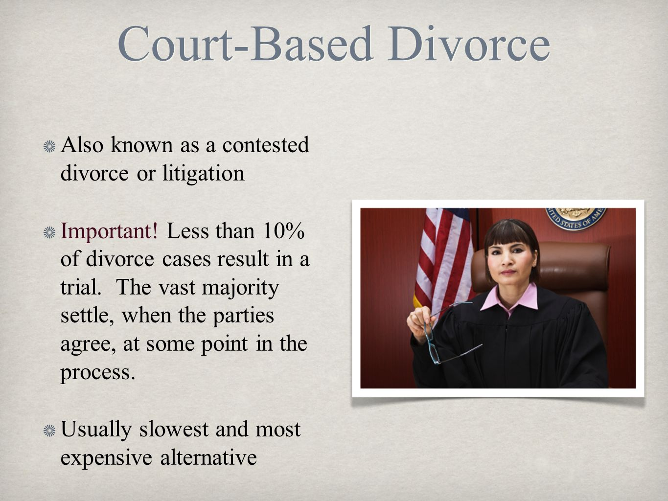 Court-Based Divorce Also known as a contested divorce or litigation Important! Less than 10% of divorce cases result in a trial. The vast majority set
