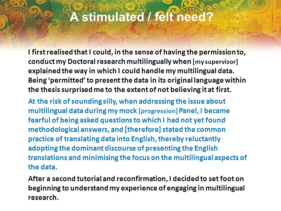 A stimulated / felt need? I first realised that I could, in the sense of having the permission to, conduct my Doctoral research multilingually when [m