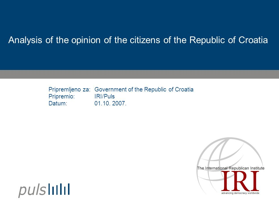 Pripremljeno za: Pripremio: Datum: Analysis of the opinion of the citizens of the Republic of Croatia Government of the Republic of Croatia IRI/Puls 01.10.