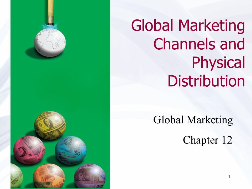 1 Global Marketing Channels and Physical Distribution Global Marketing Chapter 12